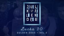 Kotschacks Julkalender lucka 20 - Gulden 2005 del 2